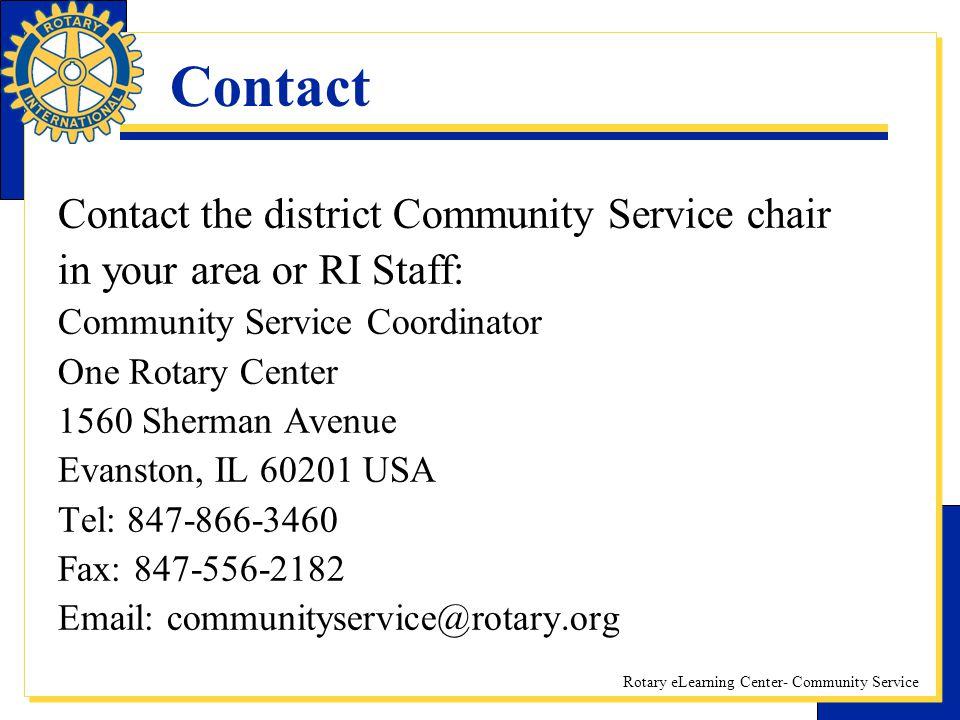 Rotary eLearning Center- Community Service Contact Contact the district Community Service chair in your area or RI Staff: Community Service Coordinato