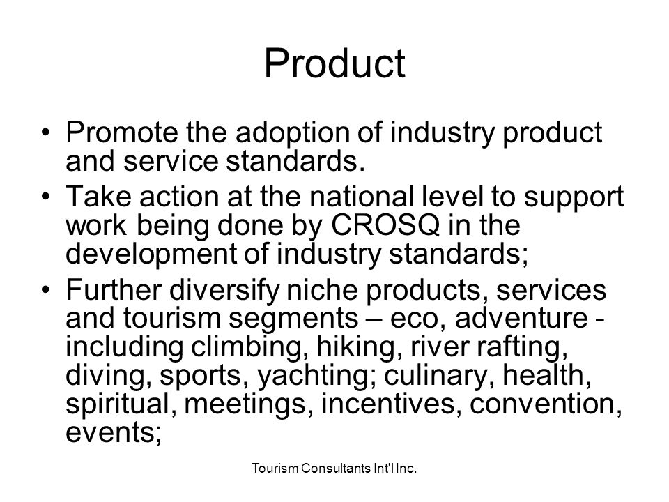 Tourism Consultants Int'l Inc. Product Promote the adoption of industry product and service standards. Take action at the national level to support wo