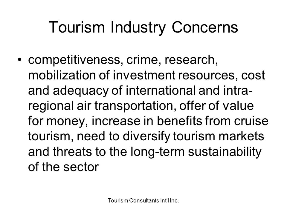 Tourism Consultants Int'l Inc. Tourism Industry Concerns competitiveness, crime, research, mobilization of investment resources, cost and adequacy of