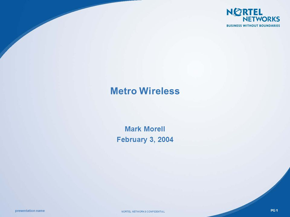 presentation name NORTEL NETWORKS CONFIDENTIAL PG 1 Metro Wireless Mark Morell February 3, 2004