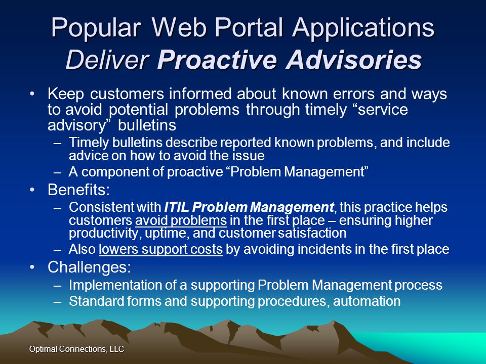 Optimal Connections, LLC Popular Web Portal Applications Deliver Proactive Advisories Keep customers informed about known errors and ways to avoid pot