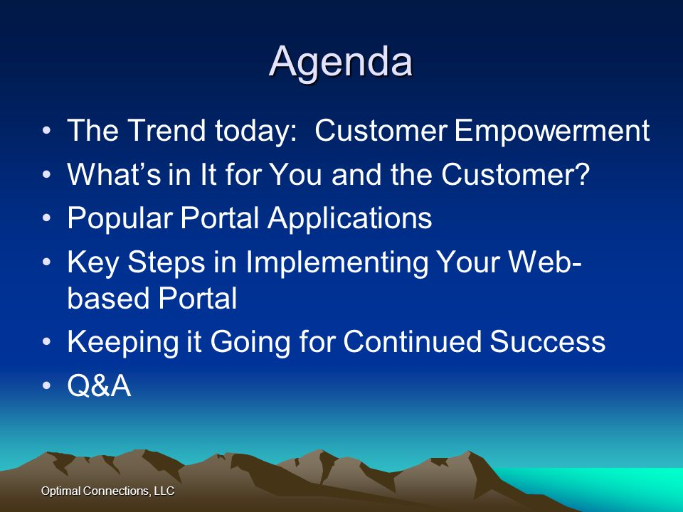 Optimal Connections, LLC Agenda The Trend today: Customer Empowerment Whats in It for You and the Customer? Popular Portal Applications Key Steps in I