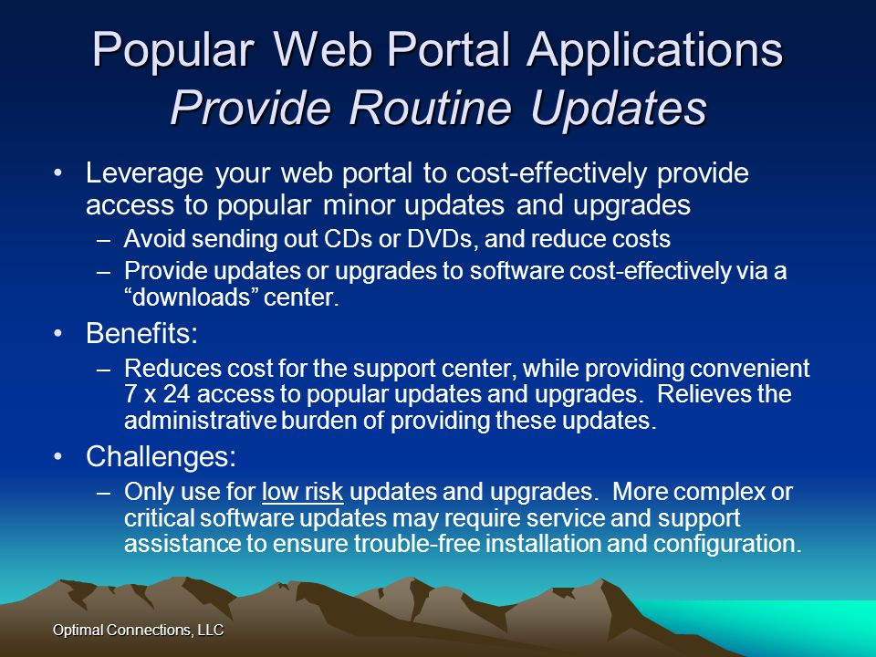 Optimal Connections, LLC Popular Web Portal Applications Provide Routine Updates Leverage your web portal to cost-effectively provide access to popula