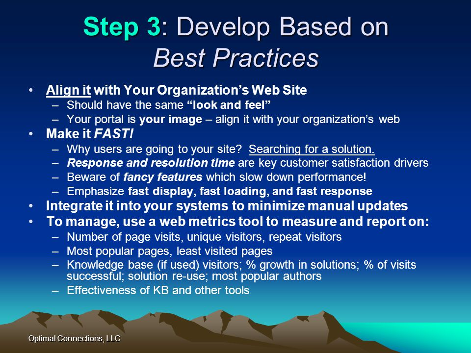 Optimal Connections, LLC Step 3: Develop Based on Best Practices Align it with Your Organizations Web Site –Should have the same look and feel –Your p