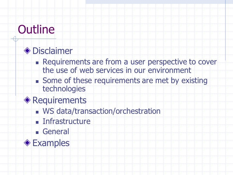 Outline Disclaimer Requirements are from a user perspective to cover the use of web services in our environment Some of these requirements are met by