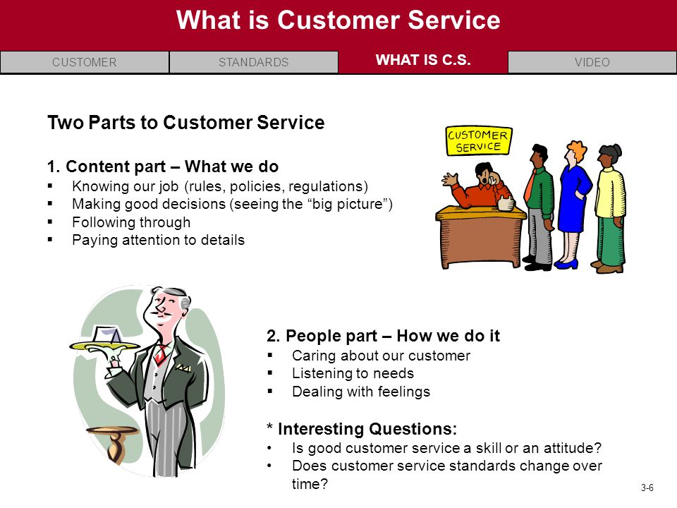 CUSTOMERVIDEOSTANDARDSWHAT IS C.S. 3-6 What is Customer Service WHAT IS C.S.