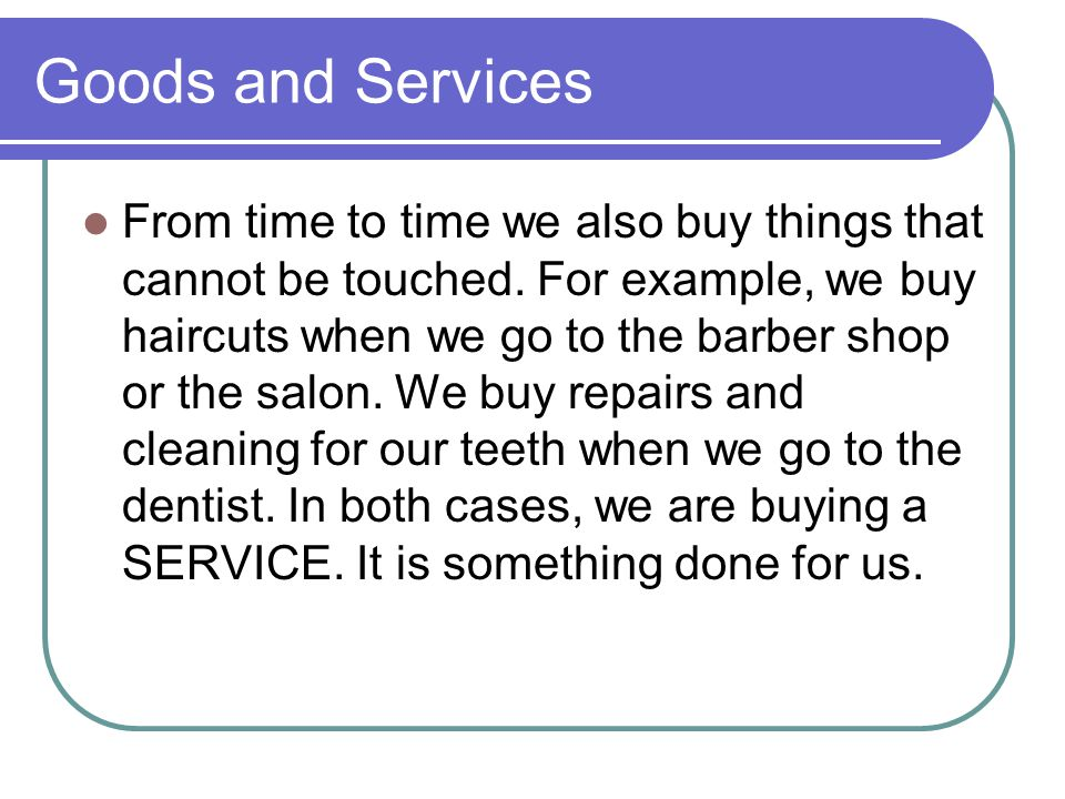 Goods and Services From time to time we also buy things that cannot be touched.