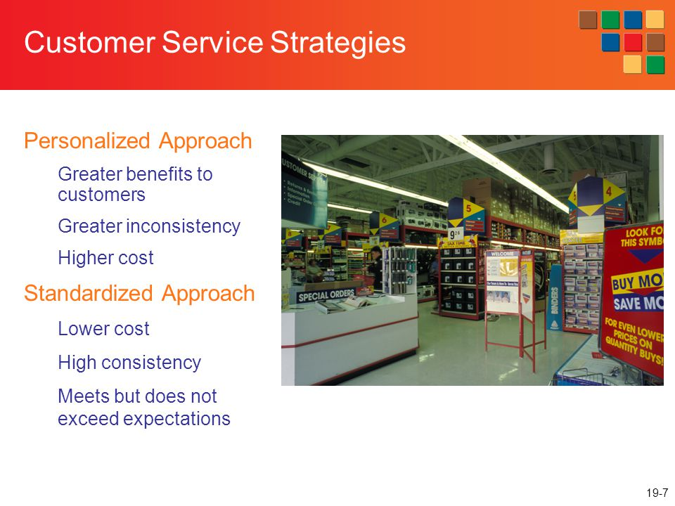 19-8 Personalized Approach Personalized Approach encourages service provider to tailor the service to meet each customers personal needs.