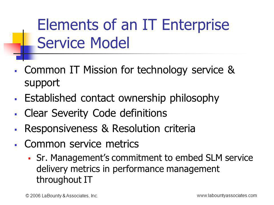www.labountyassociates.com © 2006 LaBounty & Associates, Inc. Elements of an IT Enterprise Service Model Common IT Mission for technology service & su