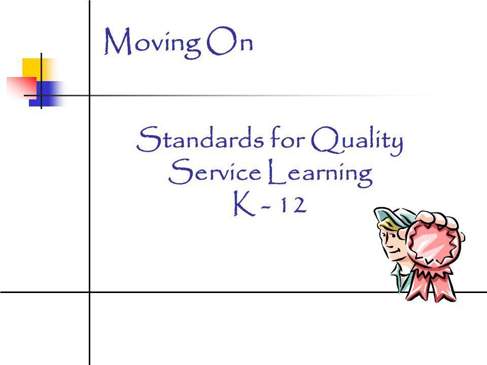 Standards for Quality Service Learning K - 12 Moving On