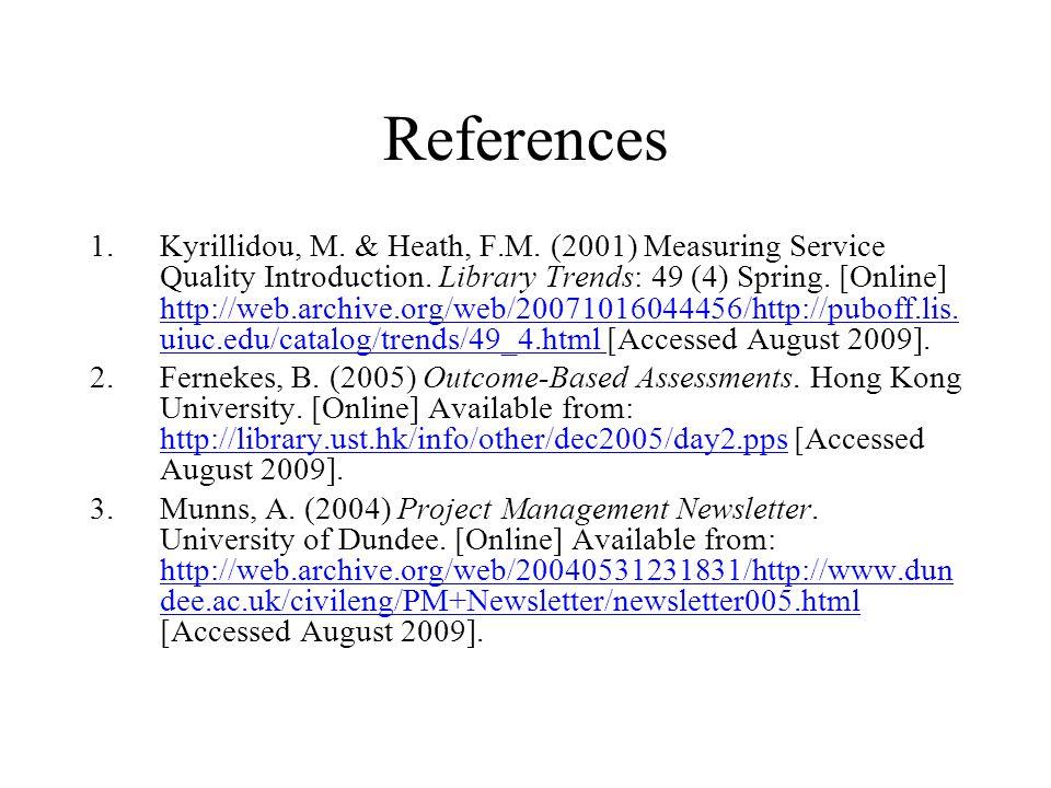 References 1.Kyrillidou, M. & Heath, F.M. (2001) Measuring Service Quality Introduction.
