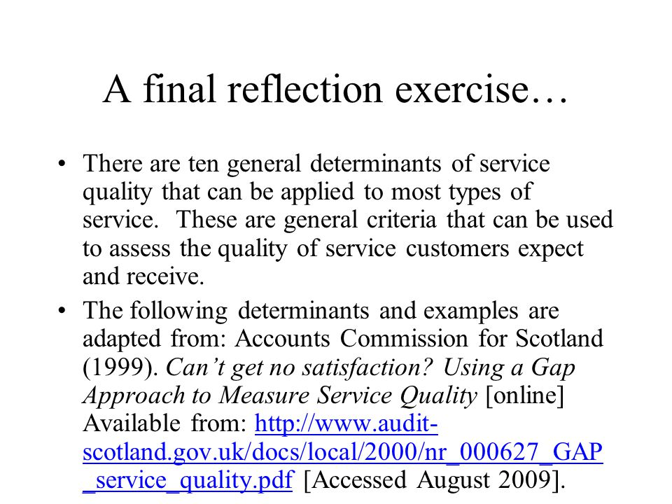 A final reflection exercise… There are ten general determinants of service quality that can be applied to most types of service.