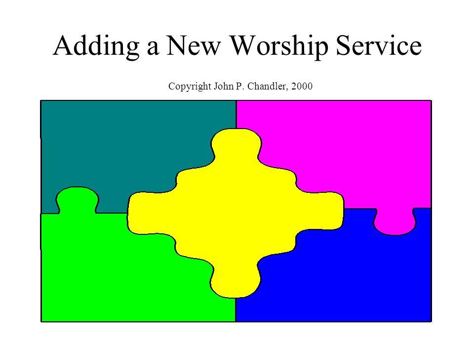 Adding a New Worship Service Copyright John P. Chandler, 2000