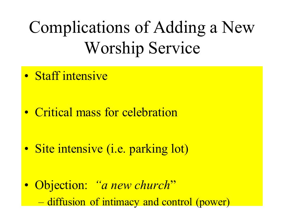 Advantages to Adding a New Worship Service Increased choices in time slots Option of multiple styles Economies of scale (i.e.