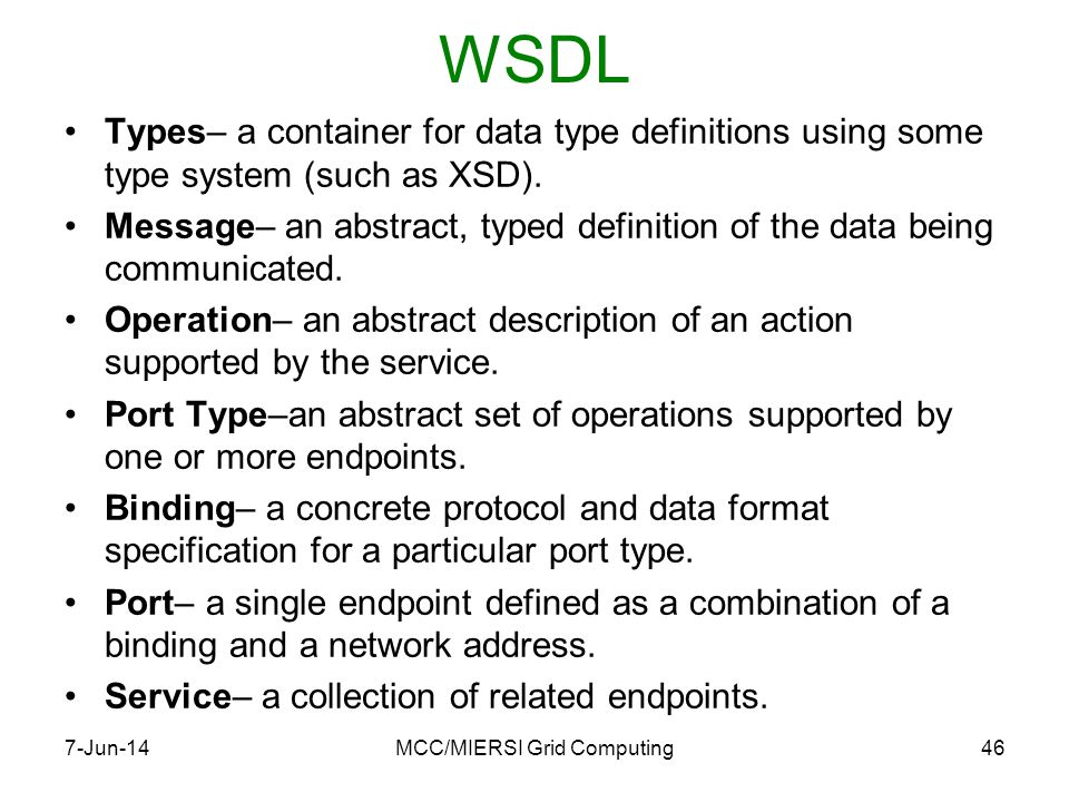 WSDL Types– a container for data type definitions using some type system (such as XSD).