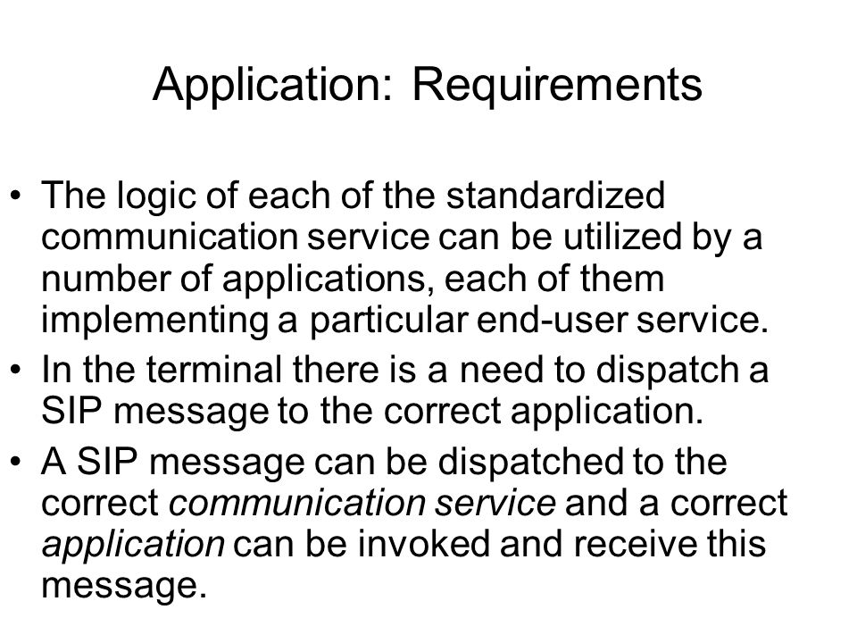 Application: Requirements The logic of each of the standardized communication service can be utilized by a number of applications, each of them implem