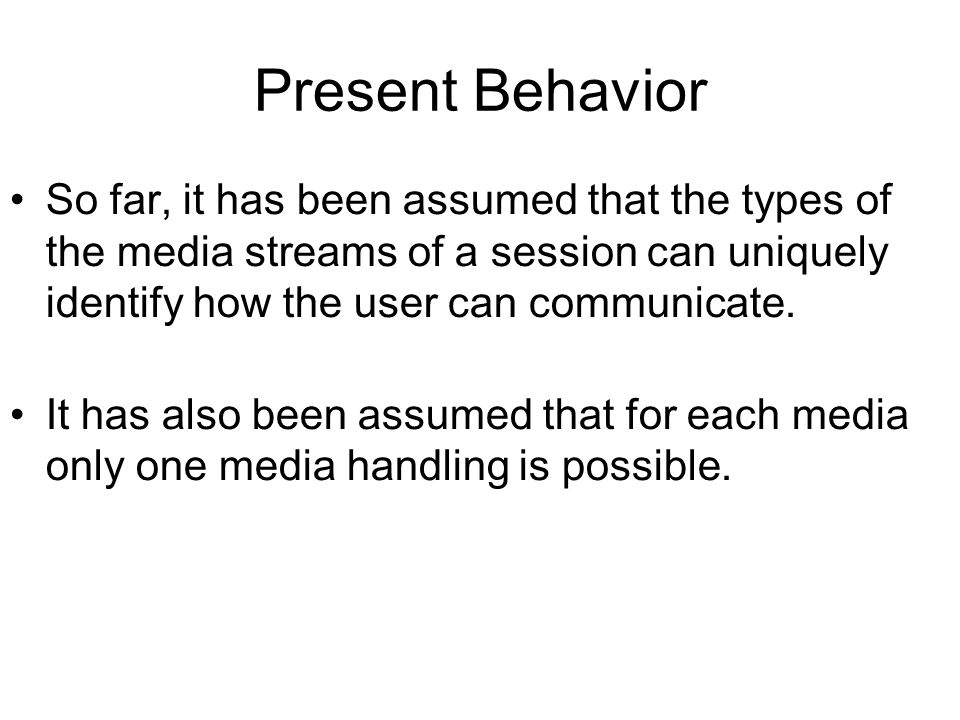 So far, it has been assumed that the types of the media streams of a session can uniquely identify how the user can communicate. It has also been assu