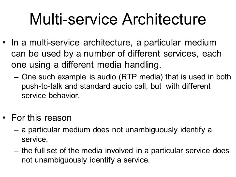 Multi-service Architecture In a multi-service architecture, a particular medium can be used by a number of different services, each one using a differ