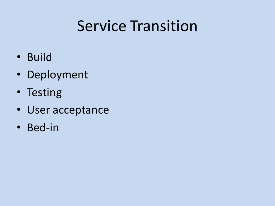 Service Transition Build Deployment Testing User acceptance Bed-in