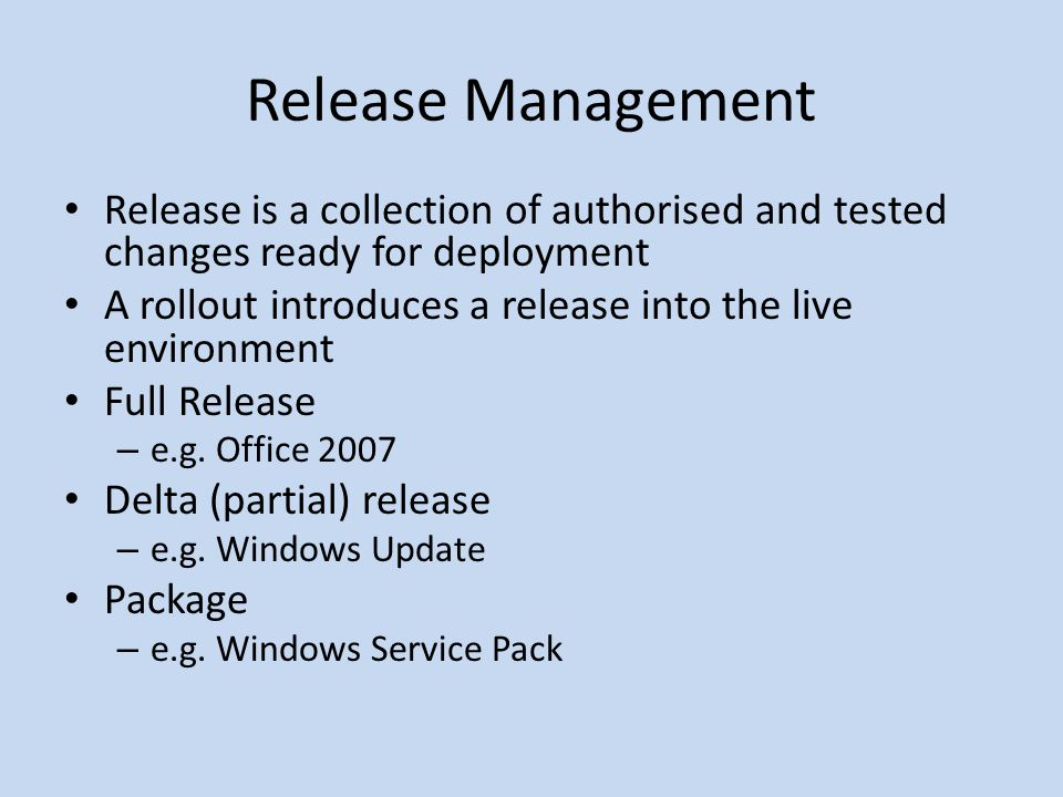 Release Management Release is a collection of authorised and tested changes ready for deployment A rollout introduces a release into the live environm