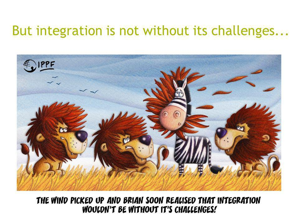 But integration is not without its challenges...