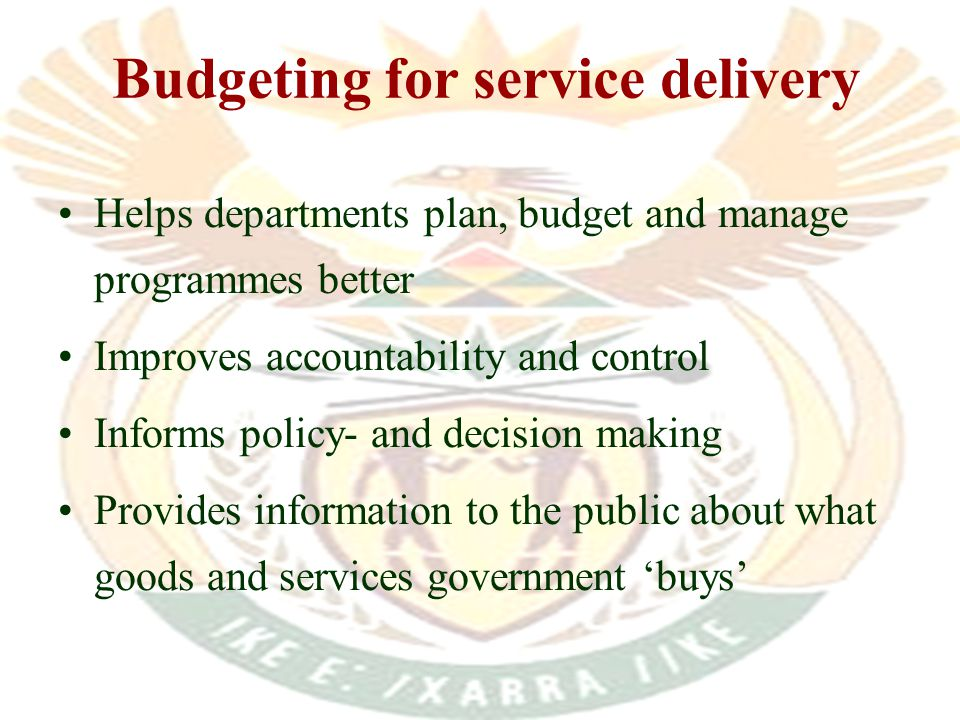 Helps departments plan, budget and manage programmes better Improves accountability and control Informs policy- and decision making Provides information to the public about what goods and services government buys Budgeting for service delivery