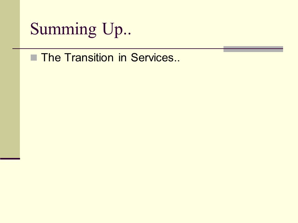 Summing Up.. The Transition in Services..