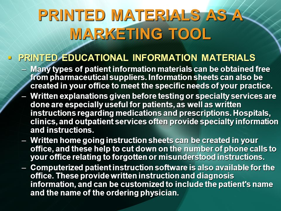 PRINTED MATERIALS AS A MARKETING TOOL PRINTED EDUCATIONAL INFORMATION MATERIALS PRINTED EDUCATIONAL INFORMATION MATERIALS –Many types of patient information materials can be obtained free from pharmaceutical suppliers.