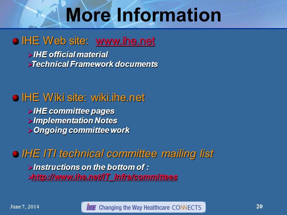 20 More Information IHE Web site: www.ihe.net www.ihe.net IHE official material IHE official material Technical Framework documents Technical Framewor