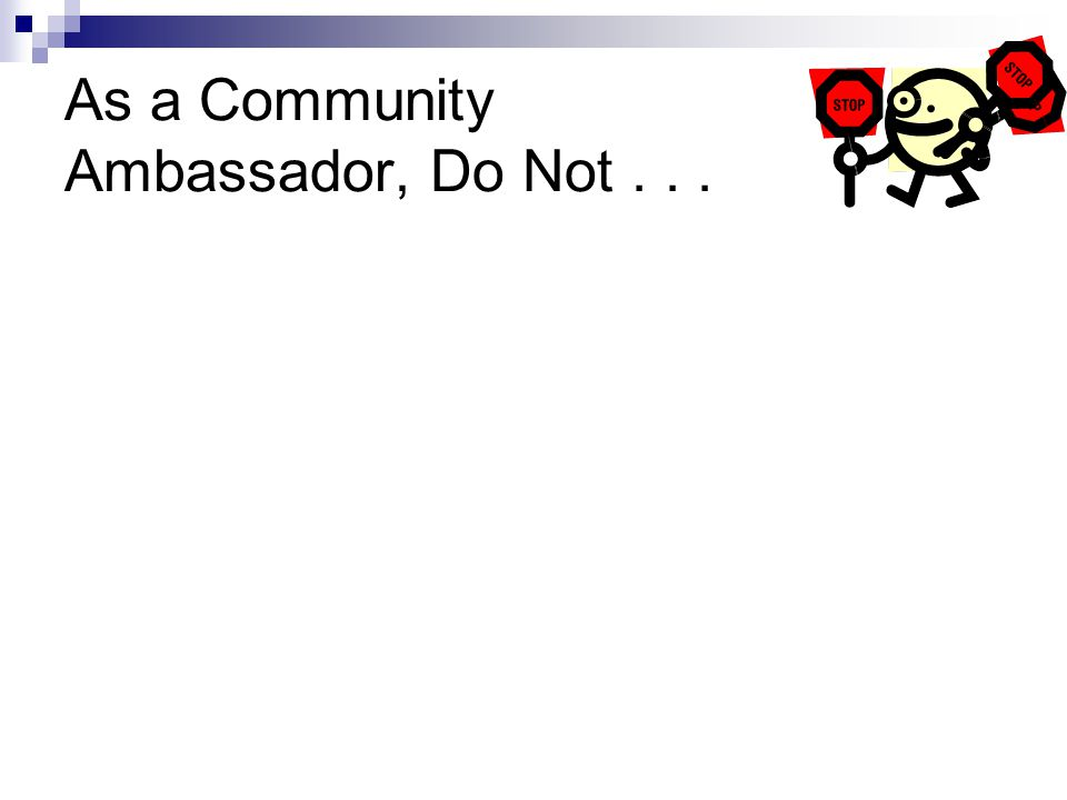 As a Community Ambassador, Do Not...