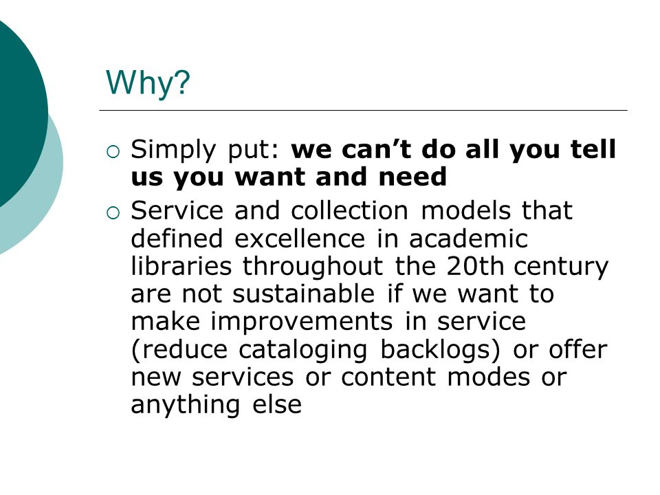 Why? Simply put: we cant do all you tell us you want and need Service and collection models that defined excellence in academic libraries throughout t