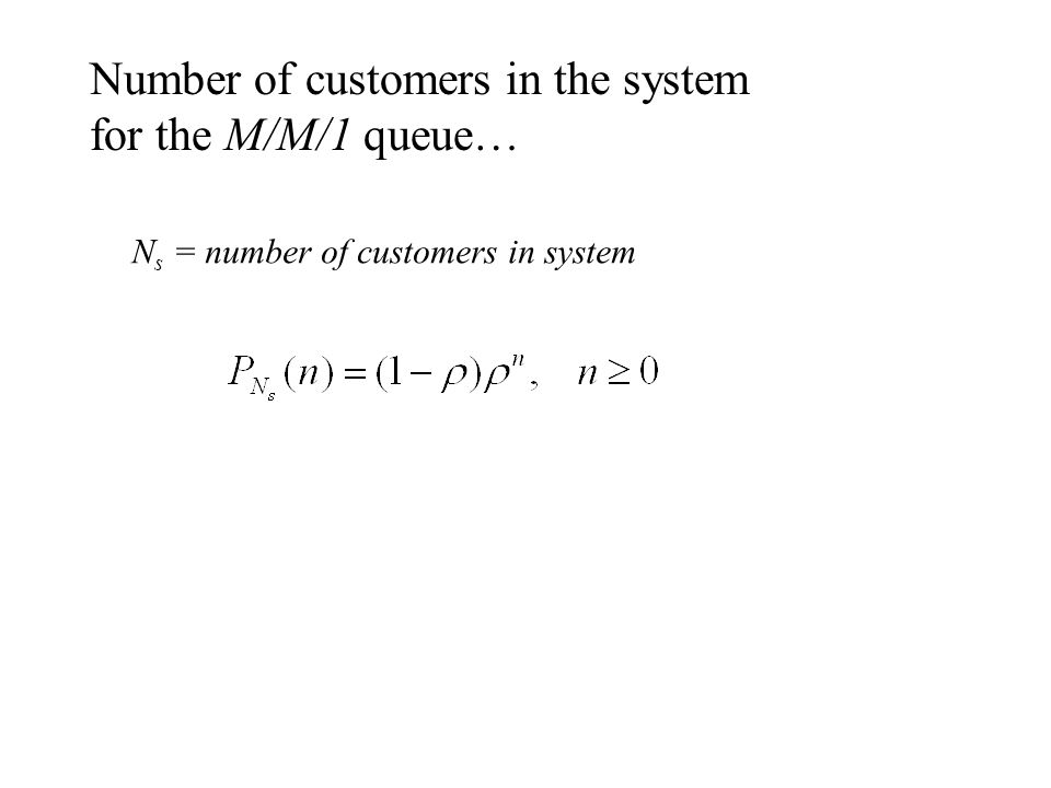 Number of customers in the system for the M/M/1 queue… N s = number of customers in system