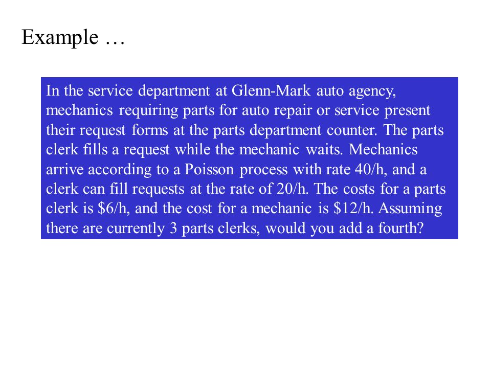Example … In the service department at Glenn-Mark auto agency, mechanics requiring parts for auto repair or service present their request forms at the parts department counter.