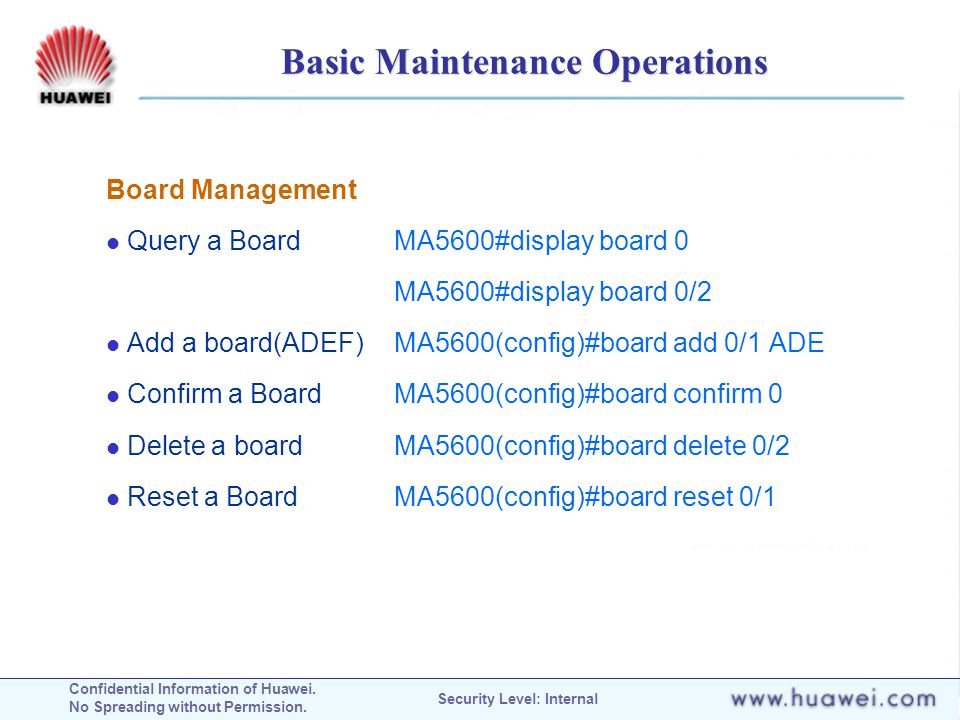 Confidential Information of Huawei. No Spreading without Permission. Security Level: Internal Basic Maintenance Operations Board Management Query a Bo