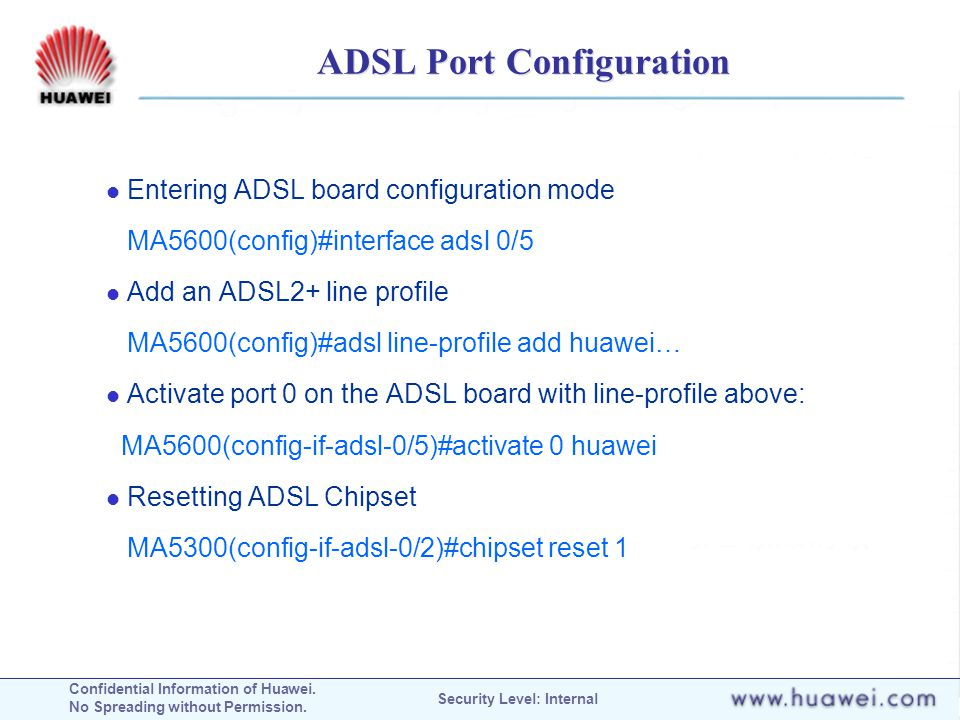 Confidential Information of Huawei. No Spreading without Permission. Security Level: Internal ADSL Port Configuration Entering ADSL board configuratio