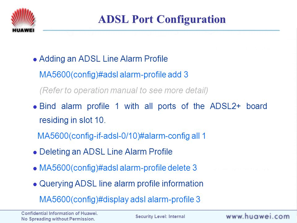 Confidential Information of Huawei. No Spreading without Permission. Security Level: Internal ADSL Port Configuration Adding an ADSL Line Alarm Profil