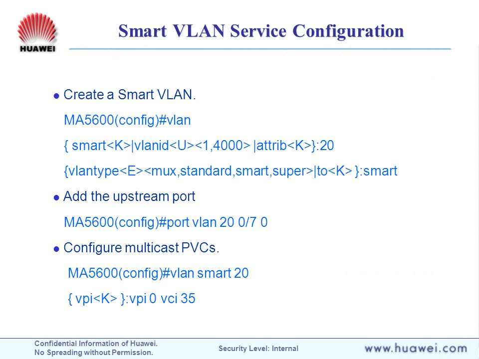 Confidential Information of Huawei. No Spreading without Permission. Security Level: Internal Smart VLAN Service Configuration Create a Smart VLAN. MA