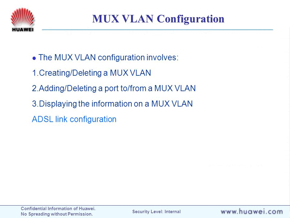 Confidential Information of Huawei. No Spreading without Permission. Security Level: Internal MUX VLAN Configuration The MUX VLAN configuration involv