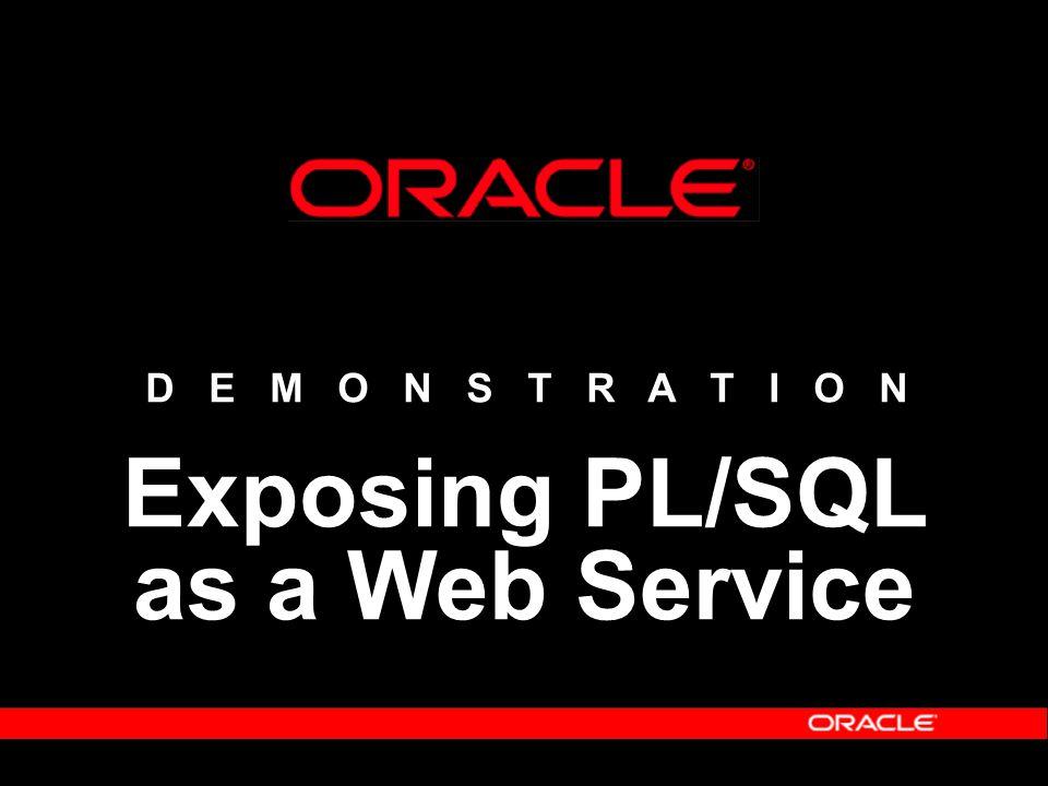D E M O N S T R A T I O N Exposing PL/SQL as a Web Service