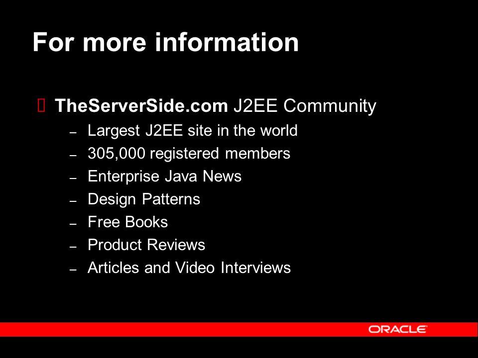 For more information TheServerSide.com J2EE Community – Largest J2EE site in the world – 305,000 registered members – Enterprise Java News – Design Pa