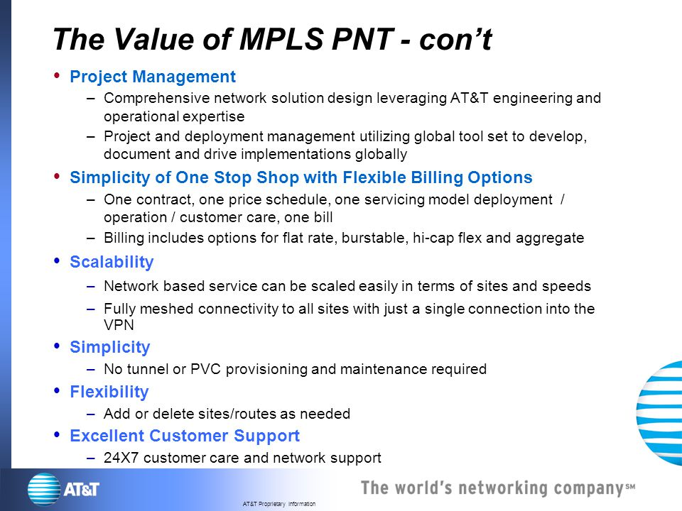 AT&T Proprietary Information The Value of MPLS PNT - cont Project Management –Comprehensive network solution design leveraging AT&T engineering and op