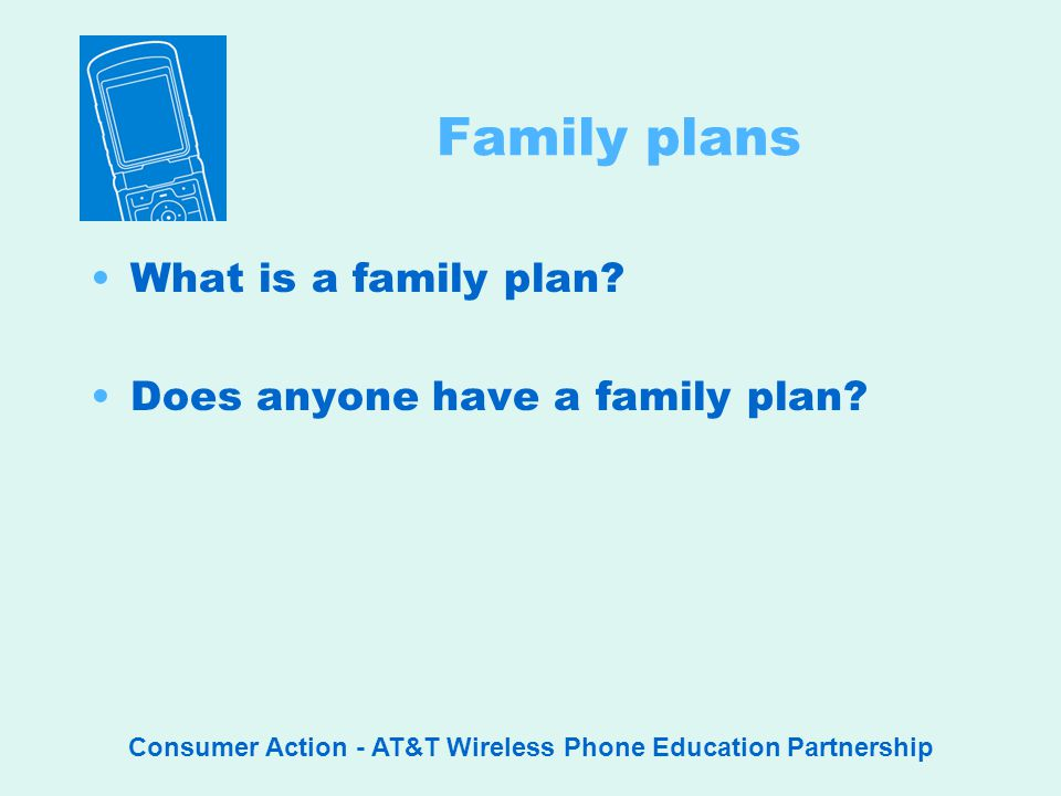 Consumer Action - AT&T Wireless Phone Education Partnership Family plans What is a family plan.