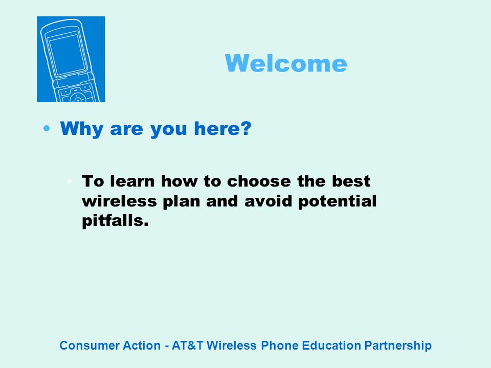 Consumer Action - AT&T Wireless Phone Education Partnership Welcome Why are you here.