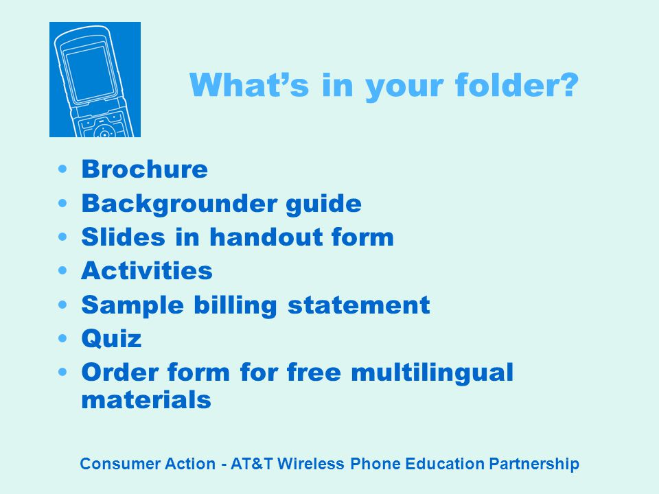 Consumer Action - AT&T Wireless Phone Education Partnership Whats in your folder.