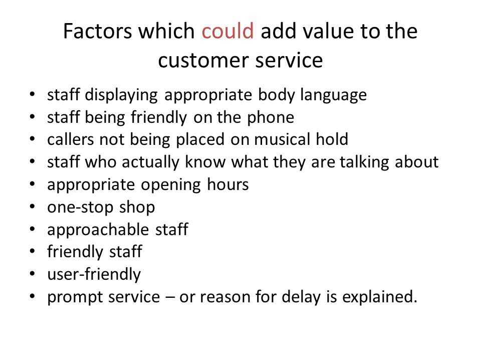 Factors which could add value to the customer service staff displaying appropriate body language staff being friendly on the phone callers not being p