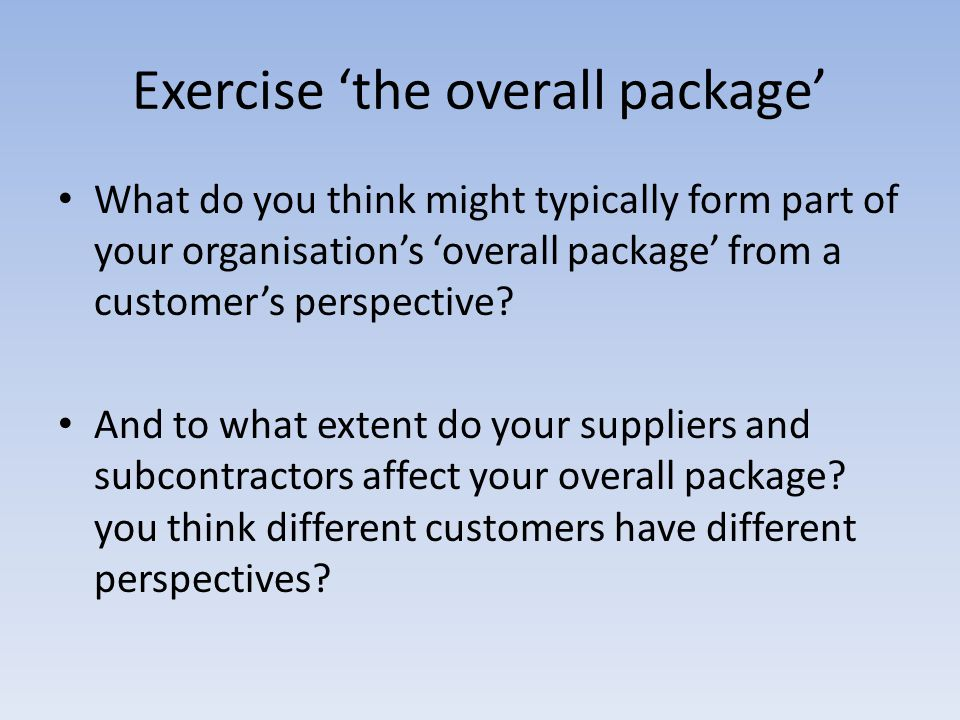 Exercise the overall package What do you think might typically form part of your organisations overall package from a customers perspective? And to wh