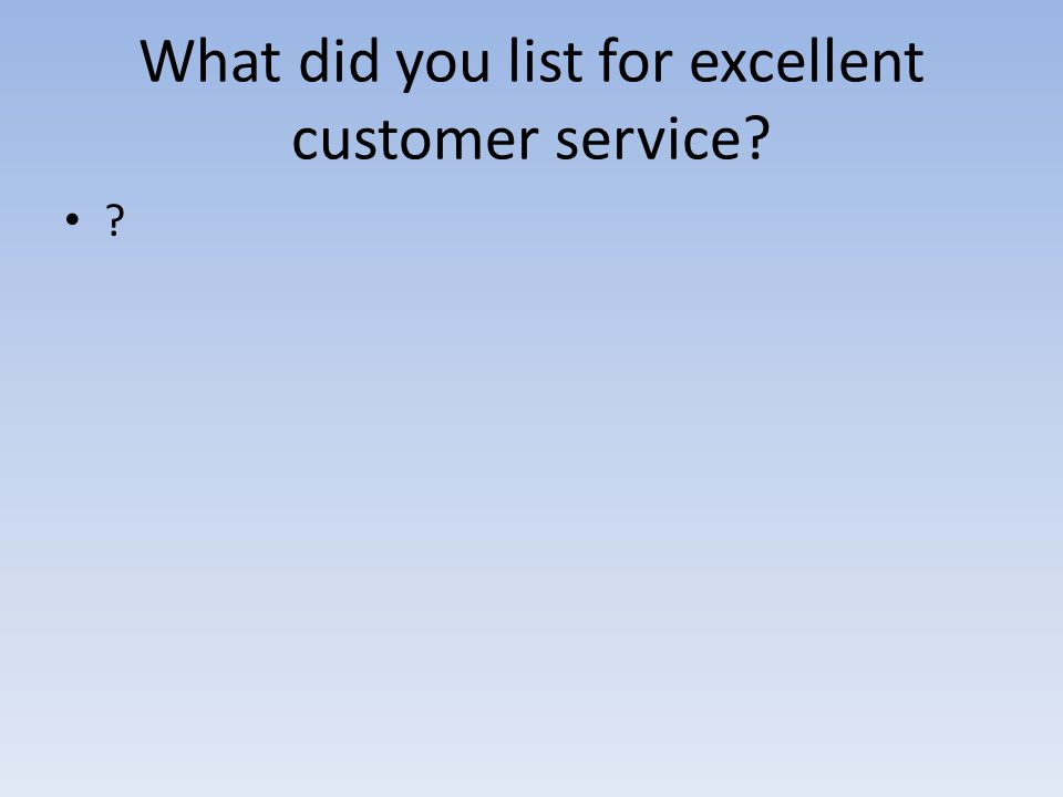 What did you list for excellent customer service? ?