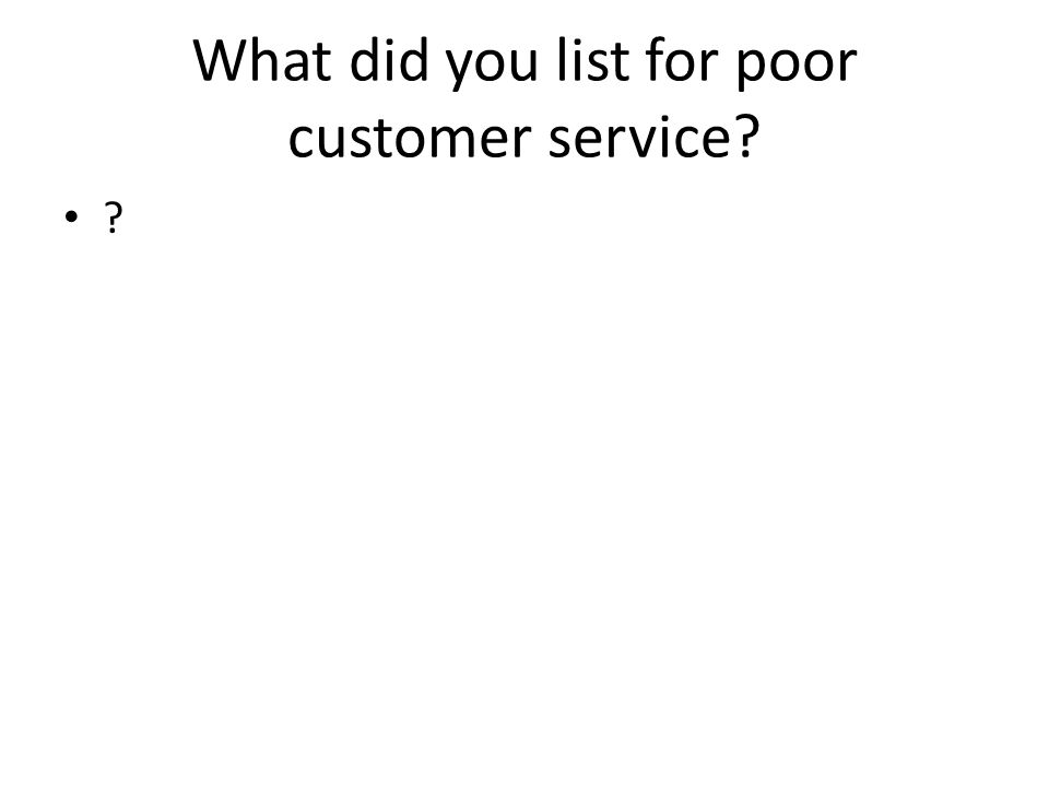 What did you list for poor customer service? ?