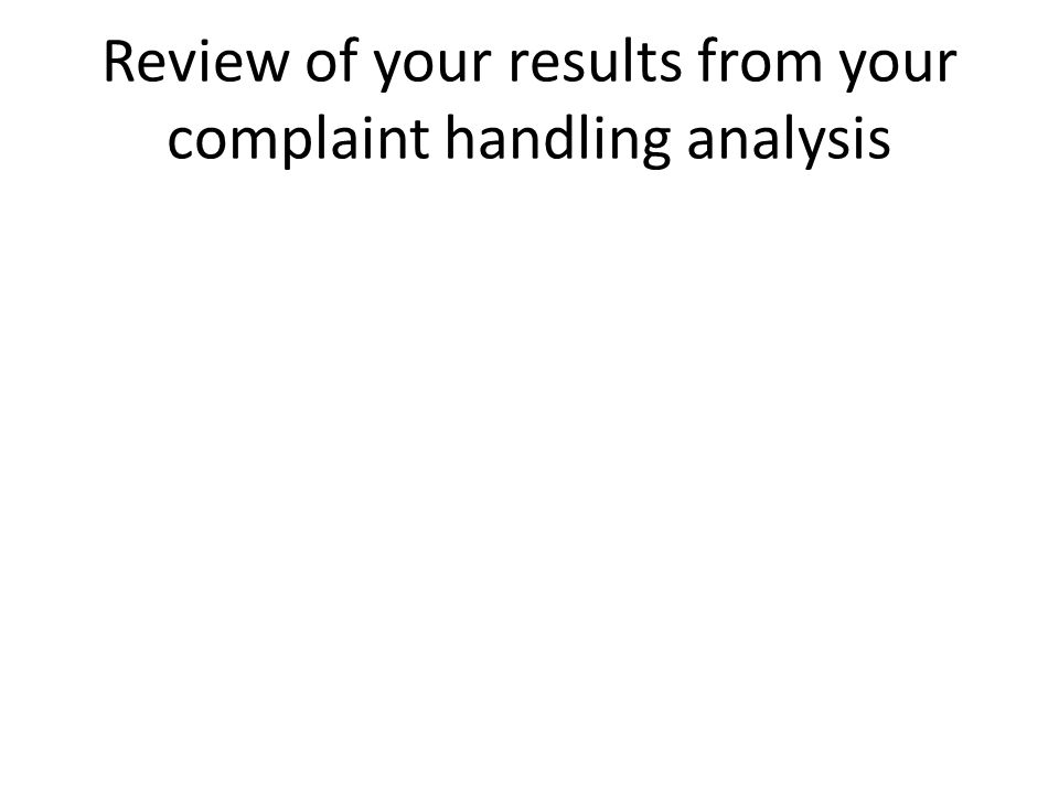 Review of your results from your complaint handling analysis