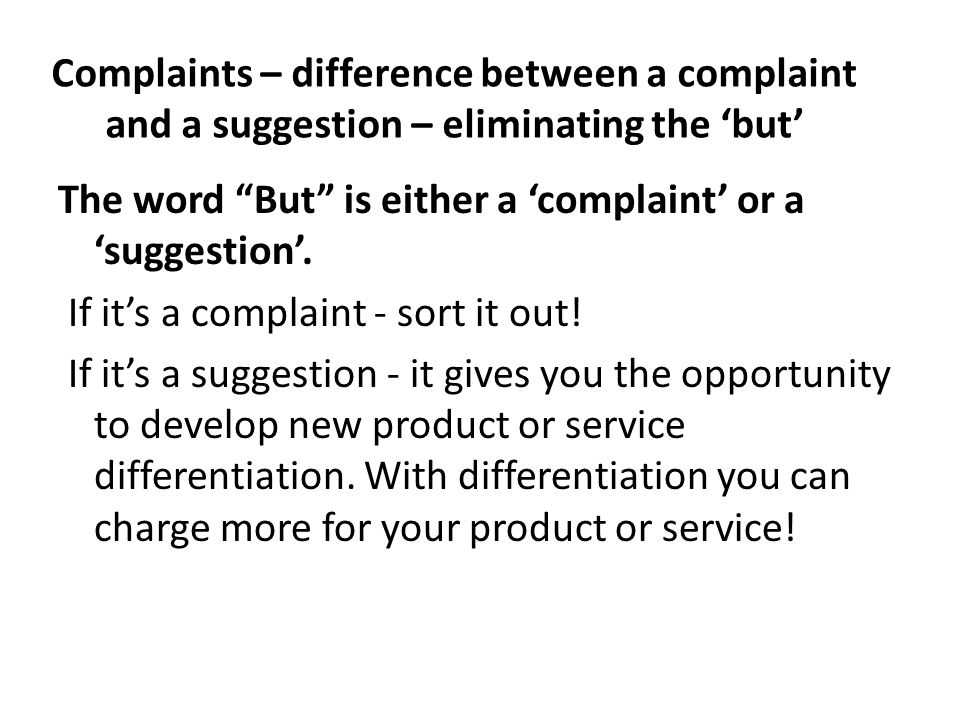Complaints – difference between a complaint and a suggestion – eliminating the but The word But is either a complaint or a suggestion. If its a compla